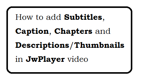 How to add Subtitles, Caption, Chapters and Descriptions  in jwplayer video