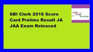 SBI Clerk 2016 Score Card Prelims Result JA JAA Exam Released