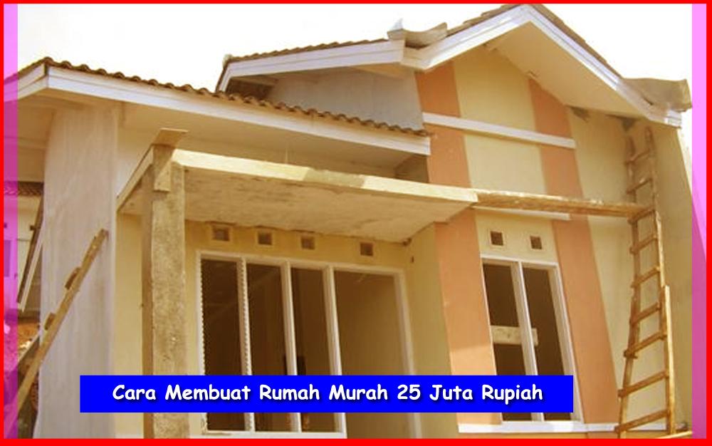 cara membuat rumah murah 25 juta rupiah cara membangun