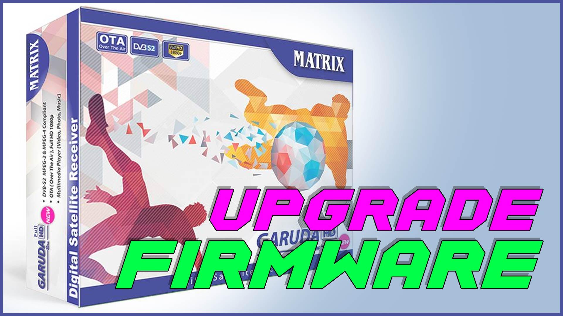 Cara Upgrade Firmware Receiver Matrix Garuda Biru HD