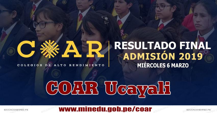 COAR Ucayali: Resultado Final Examen Admisión 2019 (6 Marzo) Lista de Ingresantes - Colegios de Alto Rendimiento - MINEDU - www.dreucayali.gob.pe