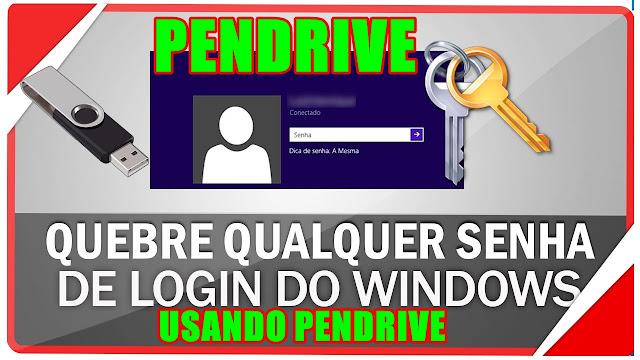 QUEBRA  SENHA DO WINDOWS  7/8/10 USANDO PEN DRIVE