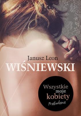 """""""WSZYSTKIE MOJE KOBIETY. PRZEBUDZENIE"""" JANUSZ L. WIŚNIEWSKI"""