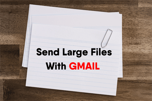 How to Send Large Files with Gmail