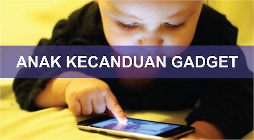 Tips Cara Mengatasi Kecanduan Gadget Pada Anak