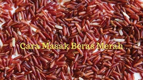 Cara Memasak Nasi Merah Enak