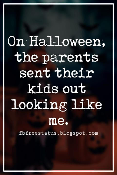 Halloween Sayings For Cards, Famous Halloween Sayings, On Halloween, the parents sent their kids out looking like me.' - Rodney Dangerfield