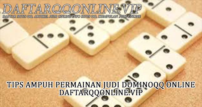 Tips Ampuh Main Permainan Dominoqq Secara Online