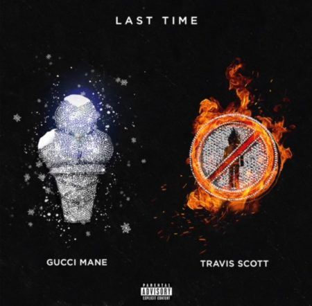 Gucci Mane ft. Travis Scott – Last Time