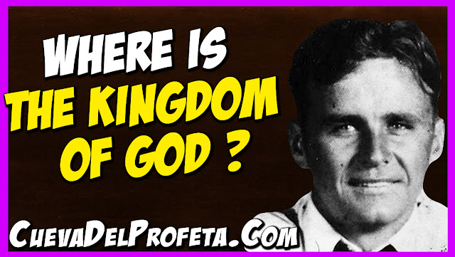 Where is the Kingdom of God - William Marrion Branham Quotes