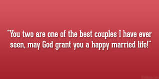 Quotes About Happy Marriage life: you are one of the best couple.