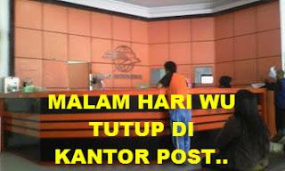 WU kantor Post Malam hari tutup / Masih Belum Bisa di Proses