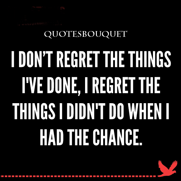 "Don T Regret Anything In Life Quotes: ""QUOTES: I Don't Regret..."""