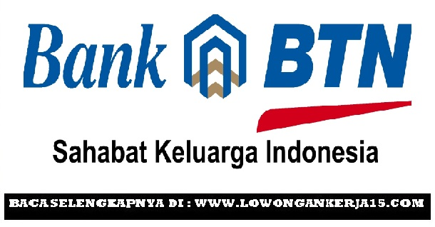 Lowongan Kerja Terbaru Bank BTN (Persero) Via Unpad Besar Besaran