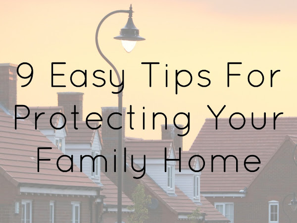 9 Easy Tips For Protecting Your Family Home