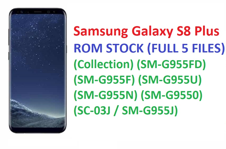Samsung Galaxy S8 Plus ROM STOCK (FULL 5 FILES) (Collection