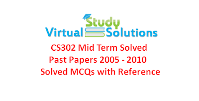 CS302 Solved Midterm Past Papers  and Solved MCQs 2005 to 2010