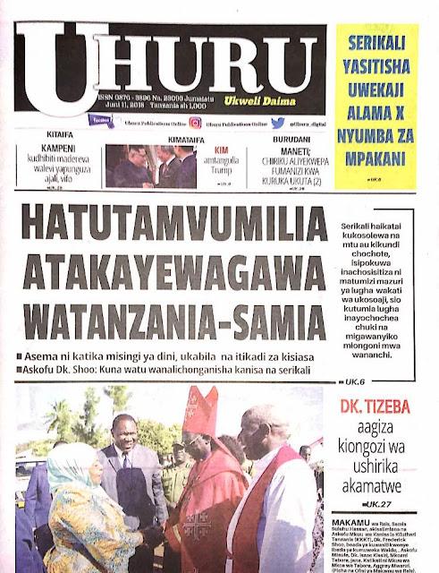 MAGAZETINI LEO JUNI 11, 2018; HATUTAMVUMILIA ATAKAYEWAGAWA WATANZANIA - SAMIA ... PAC KUKABIDHI TAARIFA YA VIGOGO BOT LEO
