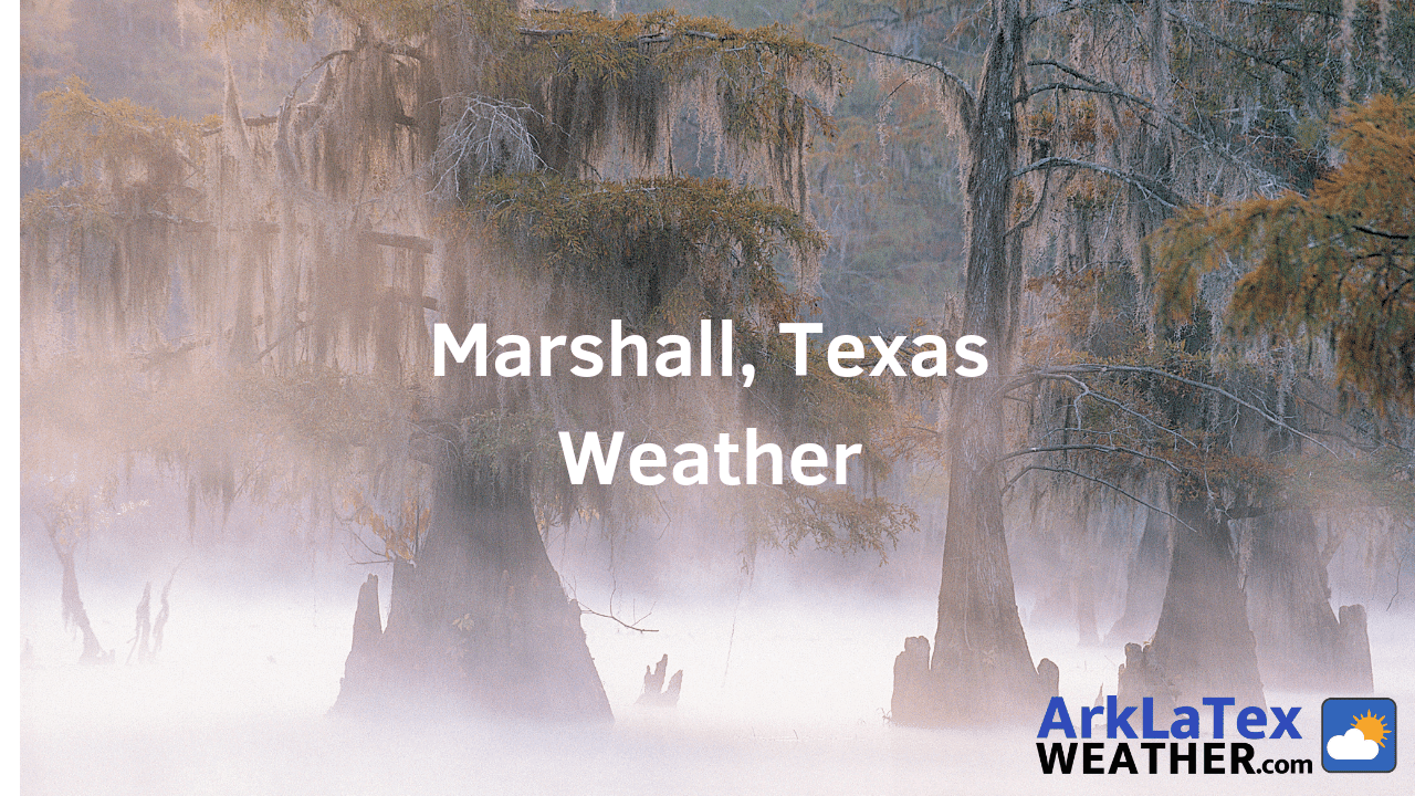Marshall, Texas, Weather Forecast, Harrison County, Marshall weather, Marshallite.com, ArkLaTexWeather.com