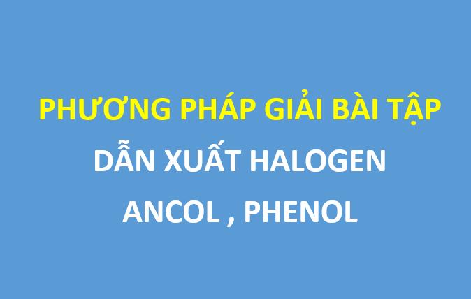 Các dạng bài tập dẫn xuất halogen , ancol , phenol và phương pháp giải