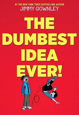 The Dumbest Idea Ever by Jimmy Gownley