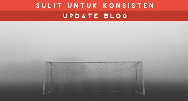 Sulit untuk update blog