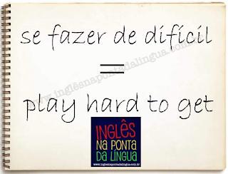 Se fazer de difícil em inglês