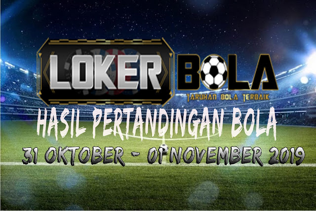 HASIL PERTANDINGAN BOLA 31 – 01 NOVEMBER 2019