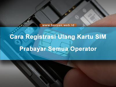 Cara Registrasi Ulang Kartu SIM Prabayar Semua Operator | heryan
