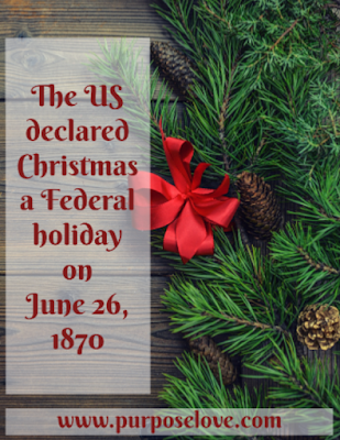 The US declared Christmas a Federal holiday on June 26, 1870