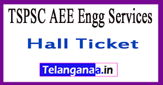 TSPSC AEE Engg Services Hall Ticket 2017