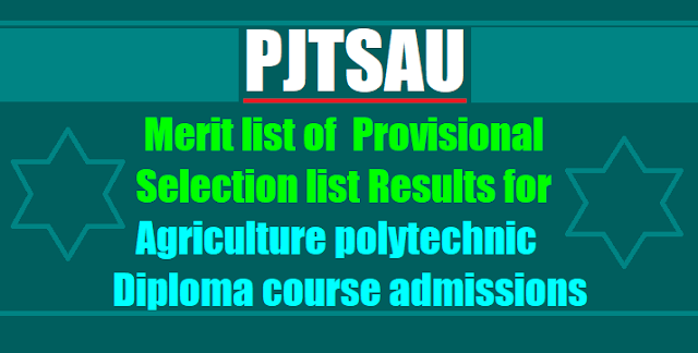 Merit List, Provisional Selection list Results for PJTSAU Agriculture polytechnic Diploma course admissions 2017