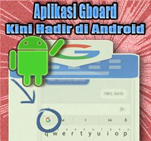 Google Hadirkan Aplikasi Gboard Untuk Perangkat Android, Begini Cara Menggunakannya