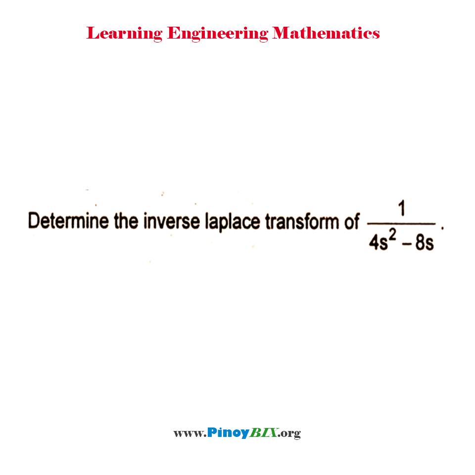Determine the inverse laplace transform of 1 / ( 4s^2 – 8s ).