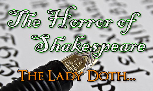 A fountain pen with italic writing in the background. Over the top are the words The Horror of Shakespeare and the quote 'The Lady Doth...''