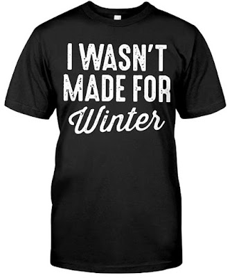 I Wasn't Made For Winter T Shirt Hoodie. GET IT HERE