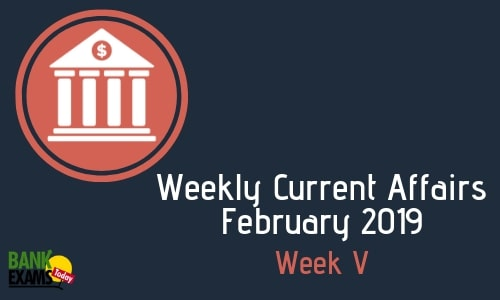 Weekly Current Affairs February 2019: Week V
