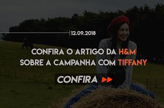 CONFIRA O ARTIGO DA H&M SOBRE A CAMPANHA COM TIFFANY
