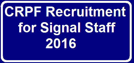CRPF(Central Reserve Police Force) Recruitment for Signal Staff 2016| Recruitment for Signal Staff 2016 in CRPFCRPF(Central Reserve Police Force) Recruitment for Signal Staff 2016| Recruitment for Signal Staff 2016 in CRPF