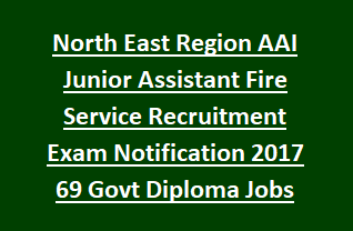 North East Region AAI Junior Assistant Fire Service Recruitment Exam Notification 2017 69 Govt Diploma Jobs