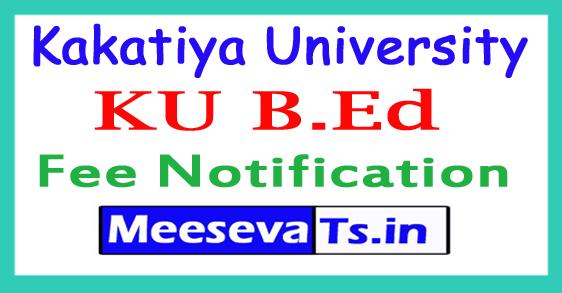 Kakatiya University B.Ed 4th Sem Exam Fee Notification 2017