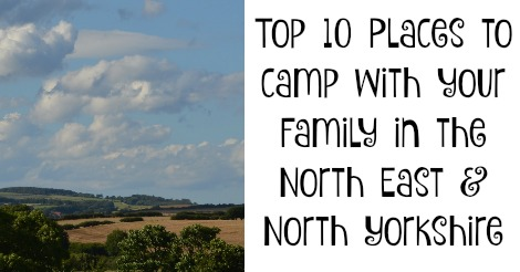 Top 10 Places to camp with your family in the North East & North Yorkshire