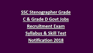 SSC Stenographer Grade C & Grade D Govt Jobs Recruitment Exam Syllabus & Skill Test Notification 2018 Apply Online