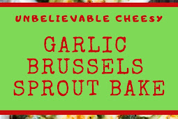 UNBELIEVABLE CHEESY GARLIC BRUSSELS SPROUT BAKE