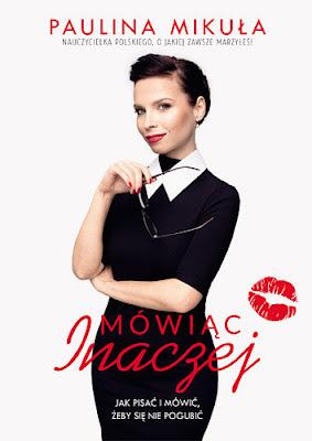 """""""Mówiąc inaczej"""" – Paulina Mikuła"""