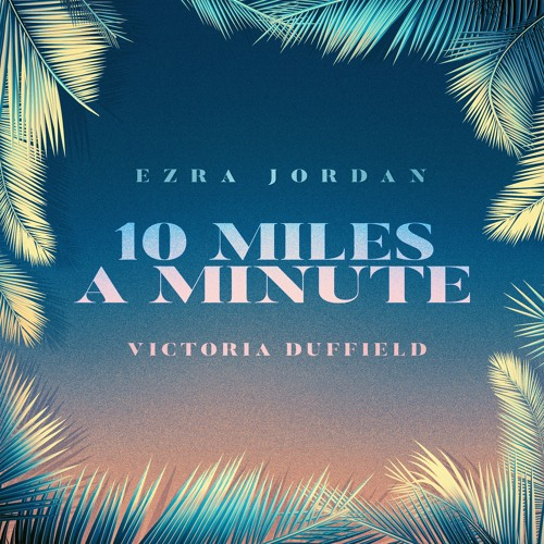 """Ezra Jordan Teams Up With Victoria Duffield For """"10 Miles a Minute"""""""