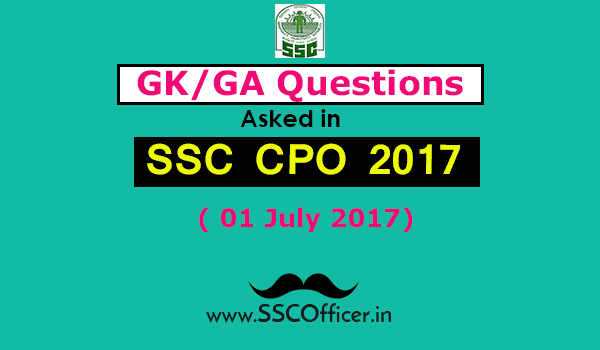 GK/GS Question Asked in SSC CPO ( 01 July 2017) Day-1-SSC OFFICER