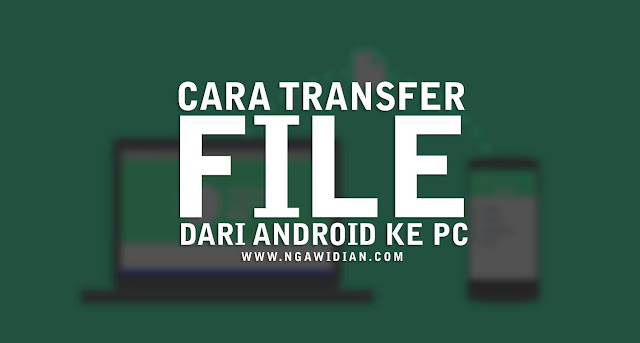 Cara Transfer Data Dari Android ke PC