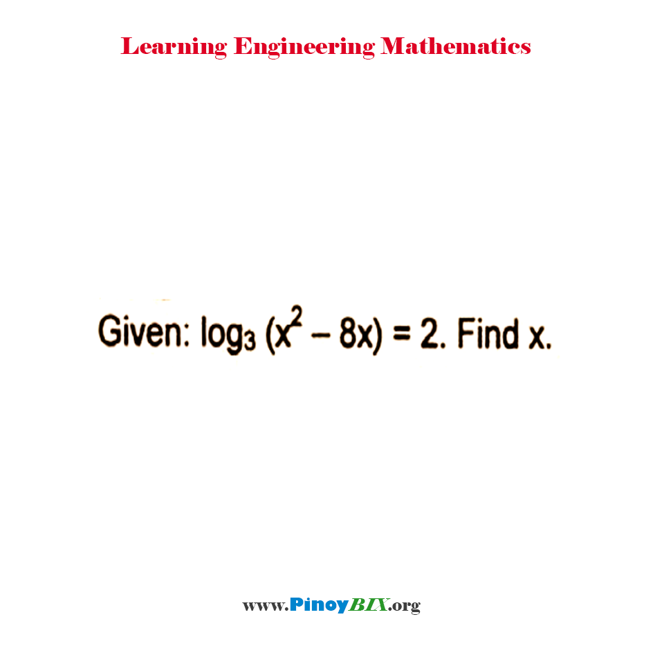 Given log to the base 3 of (x^2 – 8x) = 2. Find x.