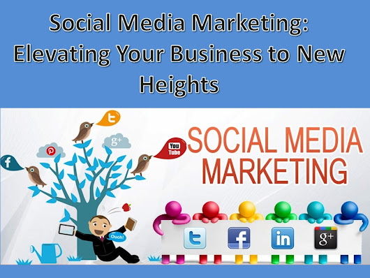 Social Media Marketing: Elevating Your Business to New Heights